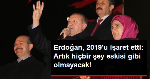 Erdoğan, 2019u işaret etti: Artık hiçbir şey eskisi gibi olmayacak!