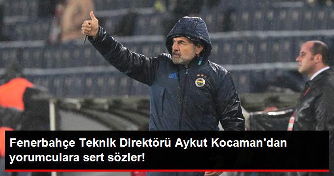 Fenerbahçe Teknik Direktörü Aykut Kocaman dan yorumculara sert sözler!