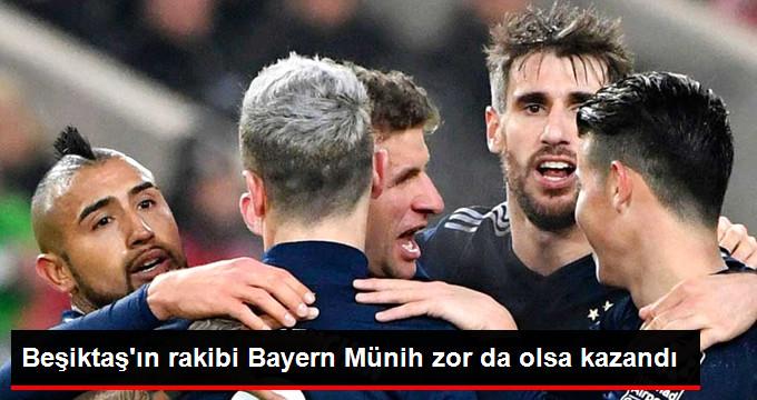 Beşiktaş ın rakibi Bayern Münih zor da olsa kazandı