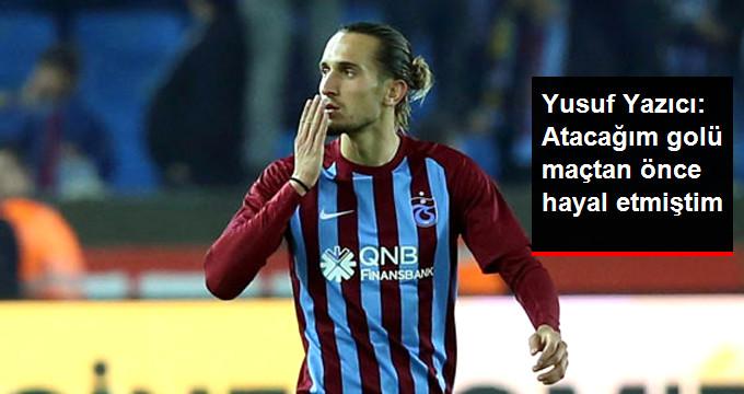 Yusuf Yazıcı: Atacağım golü maçtan önce hayal etmiştim