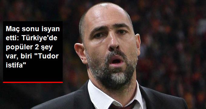 Maç sonu isyan etti: Türkiye de popüler 2 şey var, biri  Tudor istifa