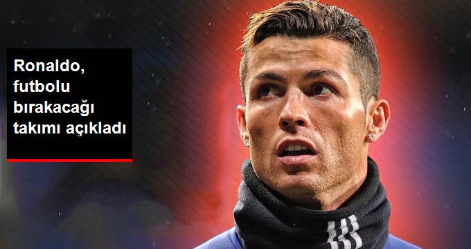 Ronaldo, futbolu bırakacağı takımı açıkladı