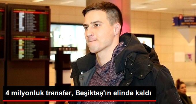4 milyonluk transfer, Beşiktaş ın elinde kaldı