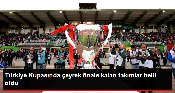 Türkiye Kupasında çeyrek finale kalan takımlar belli oldu
