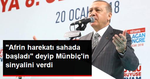 Erdoğan Afrin Harekatı Fiili Olarak Başladı Deyip Münbiç'in Sinyalini Verdi