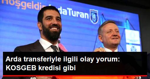 Serdar Ali Çelikler: Arda Turan Transferi KOSGEB Kredisi Gibi