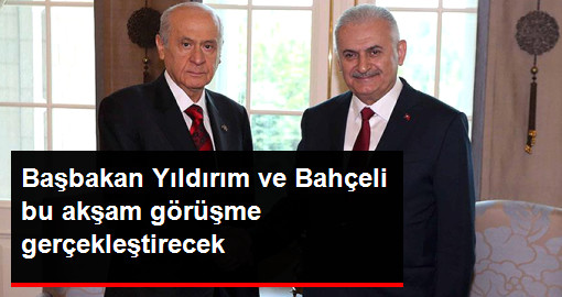 Son Dakika! Başbakan Yıldırım ve MHP Lideri Bahçeli Bu Akşam Görüşecek
