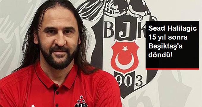 Sead Halilagic 15 yıl sonra Beşiktaşa döndü!