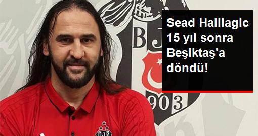 Sead Halilagic 15 Yıl Sonra Yeniden Beşiktaş'a Döndü