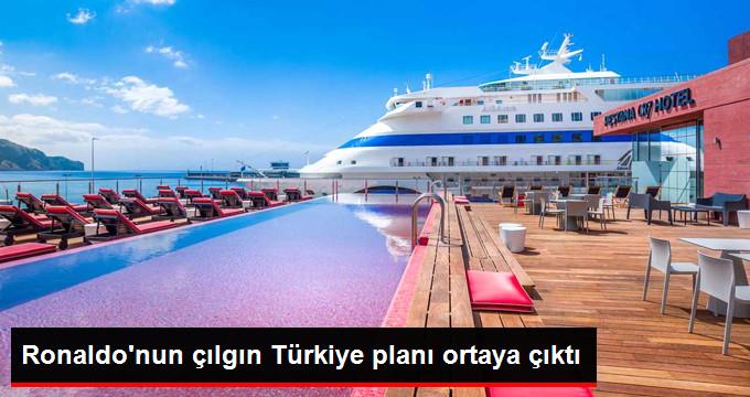 Ronaldo nun çılgın Türkiye planı ortaya çıktı