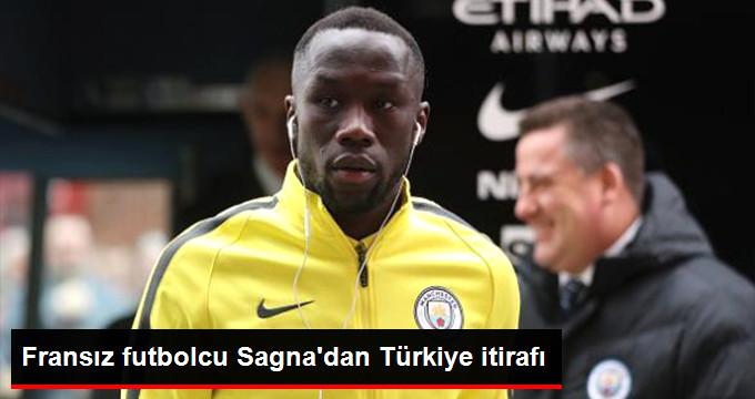 Fransız futbolcu Sagnadan Türkiye itirafı