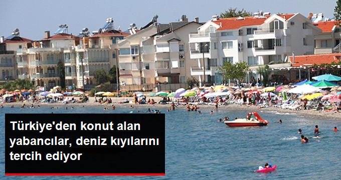 Türkiye'den Konut Alan Yabancılar, Deniz Kıyılarını Tercih Ediyor