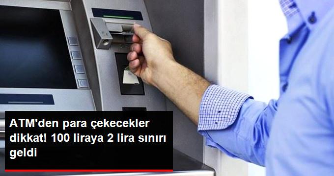 ATM'den Para Çekecekler Dikkat! 100 Liraya 2 Lira 30 Kuruş Sınırı