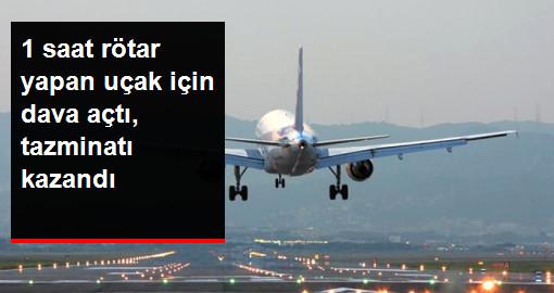1 Saat Rötar Yapan Uçak İçin Dava Açtı, Tazminatı Kazandı