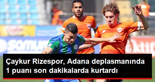 Çaykur Rizespor, Deplasmanda Adanaspor ile 1-1 Berabere Kaldı