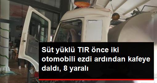 Süt Yüklü TIR İki Otomobile Çarptıktan Sonra Kafeye Daldı: 8 Yaralı