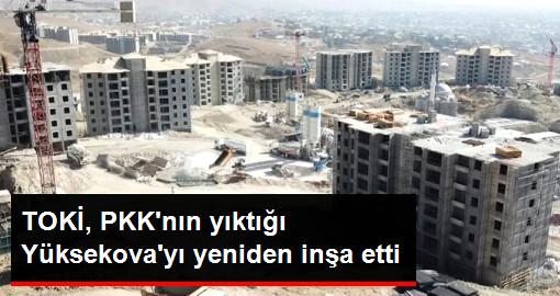 TOKİ, PKK'nın Yıktığı Yüksekova'yı Yeniden İnşa Etti! İşte Havadan Görüntülerle Yeni İlçe