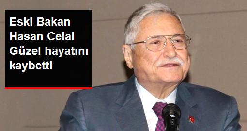 Eski Bakan Hasan Celal Güzel hayatını kaybetti