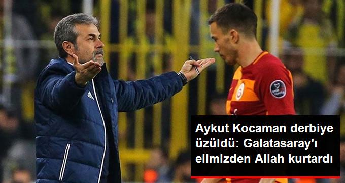 Aykut Kocaman derbiye üzüldü: Galatasaray ı elimizden Allah kurtardı