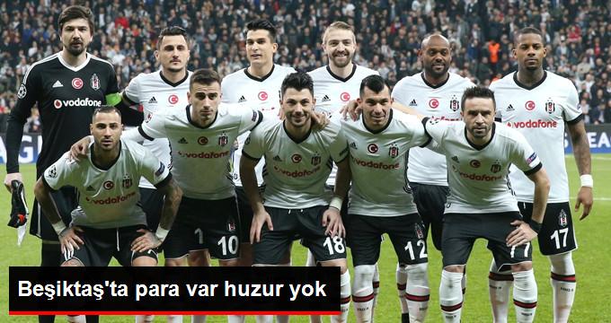 Beşiktaş ta para var huzur yok