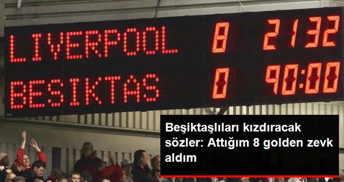 Beşiktaşlıları kızdıracak sözler: Attığım 8 golden zevk aldım