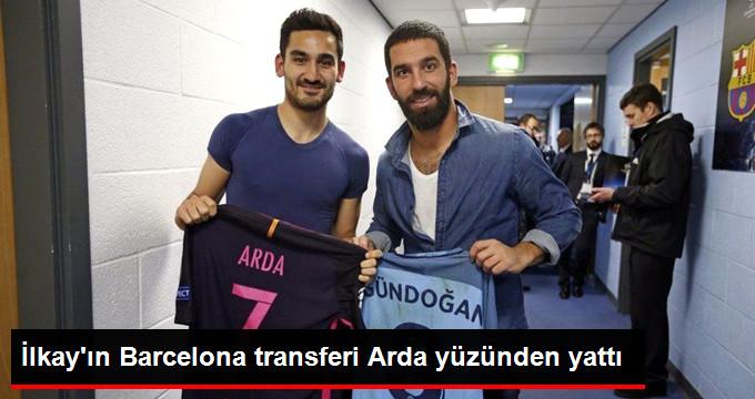 İlkay ın Barcelona transferi Arda yüzünden yattı