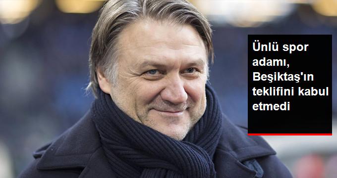 Ünlü spor adamı, Beşiktaş ın teklifini kabul etmedi