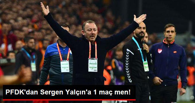 PFDK dan Sergen Yalçın a 1 maç men!