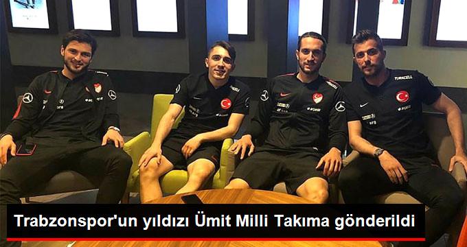 Trabzonspor un yıldızı Ümit Milli Takıma gönderildi
