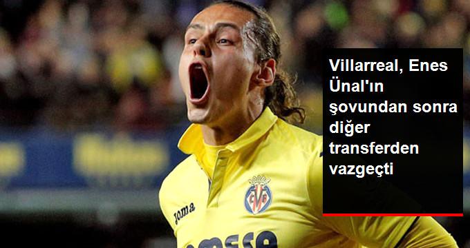 Villarreal, Enes Ünal ın şovundan sonra diğer transferden vazgeçti