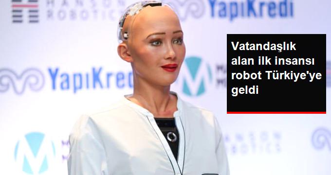 Vatandaşlık Alan İlk İnsansı Robot Türkiyeye Geldi