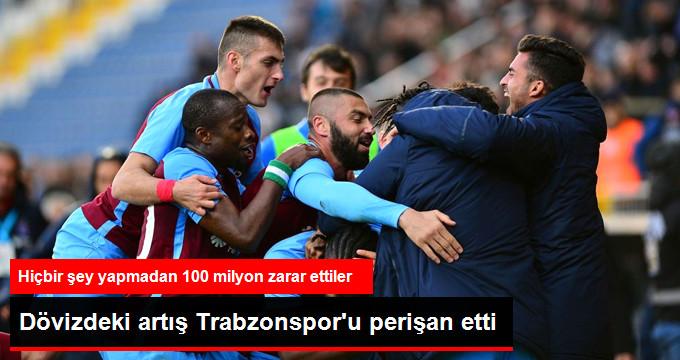 Dövizdeki artış Trabzonspor u perişan etti