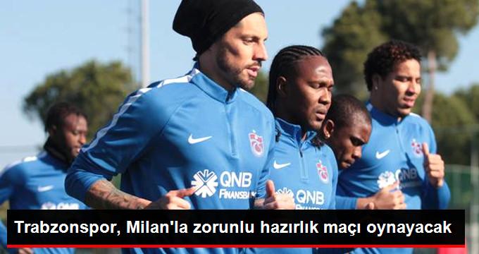 Trabzonspor, Milan la zorunlu hazırlık maçı oynayacak