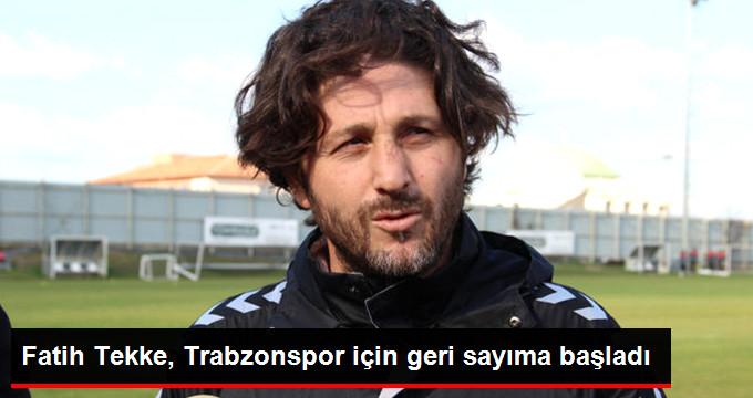 Fatih Tekke, Trabzonspor için geri sayıma başladı