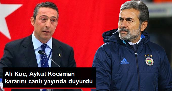 Ali Koç, Aykut Kocaman kararını canlı yayında duyurdu