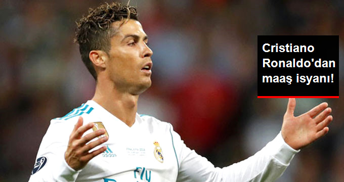 Cristiano Ronaldodan maaş isyanı!