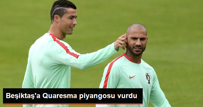 Beşiktaşa Quaresma piyangosu vurdu