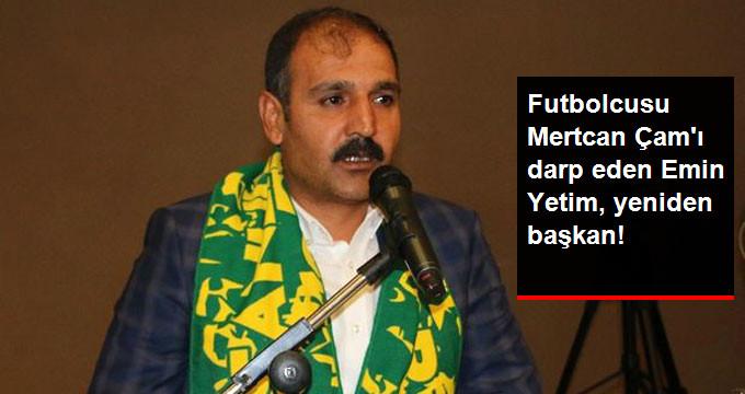 Futbolcusu Mertcan Çamı darp eden Emin Yetim, yeniden başkan!