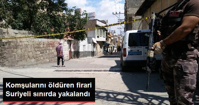 2 Türk Komşusunu Öldüren Suriyeli Katil Zanlısı, Kaçmaya Çalışırken Sınırda Yakalandı