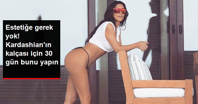 Estetiğe gerek yok! Kardashian ın kalçası için 30 gün bunu yapın
