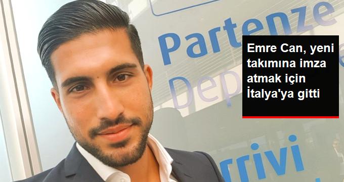 Emre Can, yeni takımına imza atmak için İtalya ya gitti