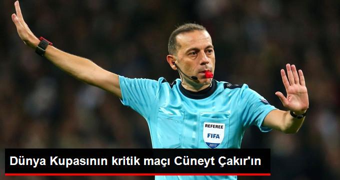 Dünya Kupasının kritik maçı Cüneyt Çakır ın