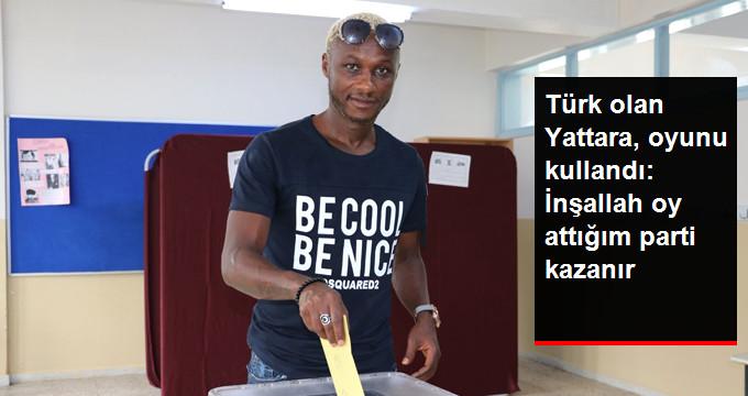 Türk olan Yattara, oyunu kullandı: İnşallah oy attığım parti kazanır