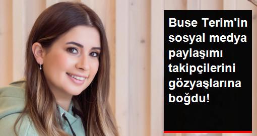 Buse Terim'den Takipçilerini Duygulandıran Paylaşım!