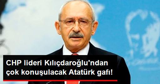 CHP Lideri Kılıçdaroğlu, Kimse Atatürk'ün Şu Sözünü Unutmasın Dedi, Sözü Kendisi Unuttu