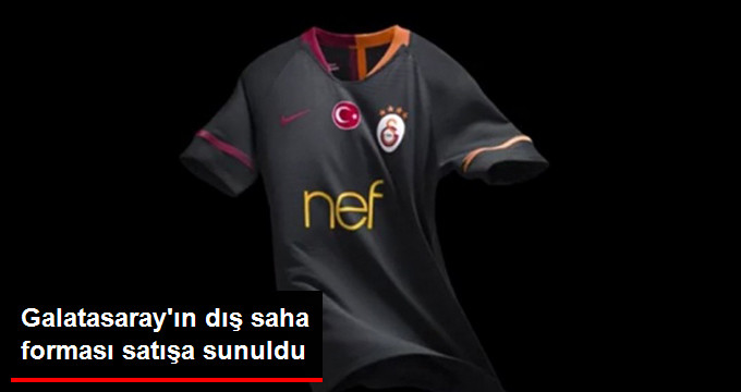 Galatasaray ın dış saha forması satışa sunuldu