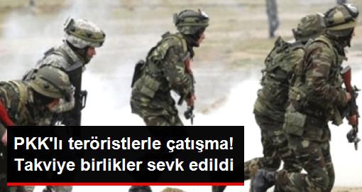 PKK'lı Teröristlerle Çatışma Çıktı, Bölgeye Takviye Birlikler Sevk Edildi
