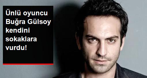 Ünlü Oyuncu Buğra Gülsoy, Eşiyle Birlikte Kendini Sokaklara Vurdu!