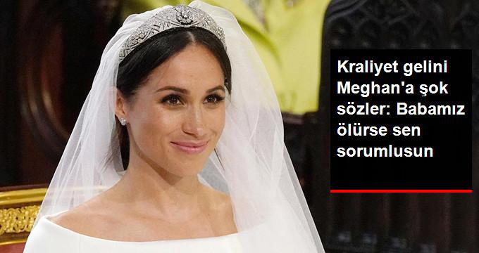 Kraliyet gelini Meghana şok sözler: Babamız ölürse sen sorumlusun
