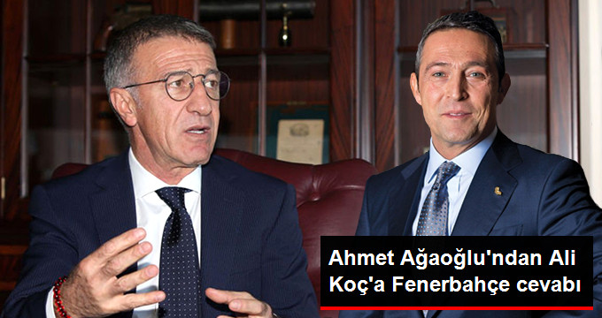 Ahmet Ağaoğlu ndan Ali Koç a Fenerbahçe cevabı
